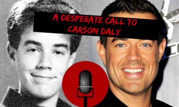 SucksRadio: :A Desperate Call to Carson Daly|Your last plea bargain before you exit.